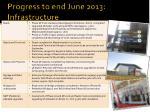 progress to end june 2013 infrastructure