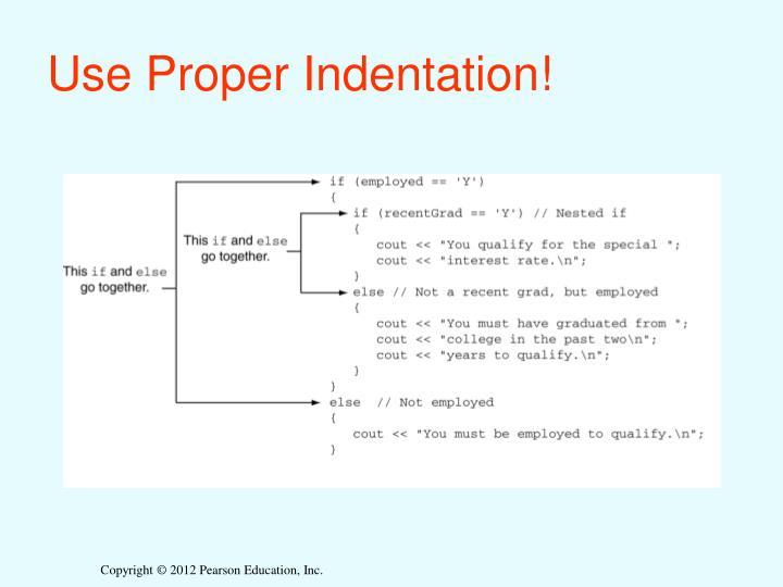 Use Proper Indentation!