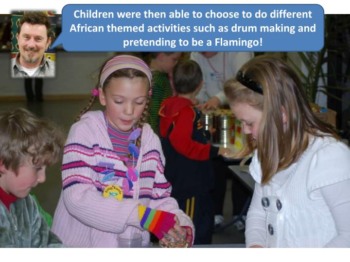 Children were then able to choose to do different African themed activities such as drum making and pretending to be a Flamingo!