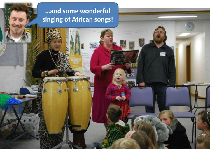 …and some wonderful singing of African songs!