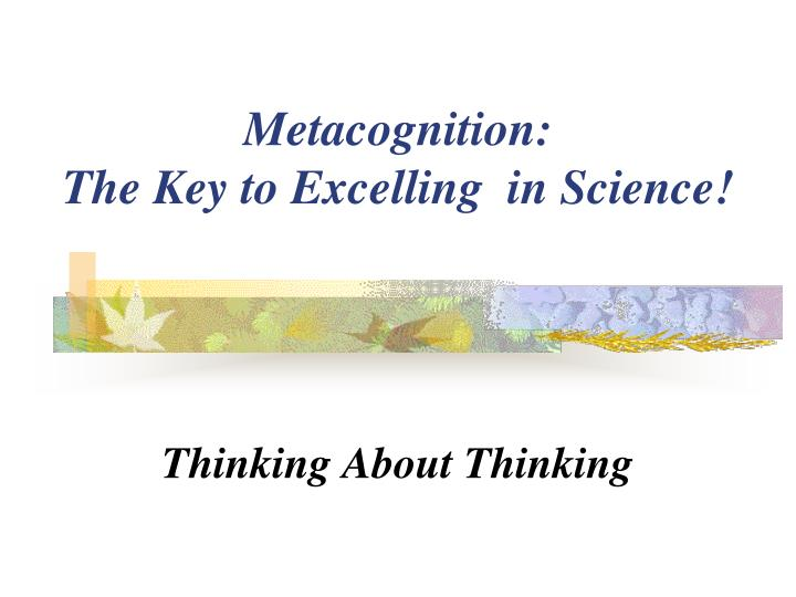 metacognition the key to excelling in science