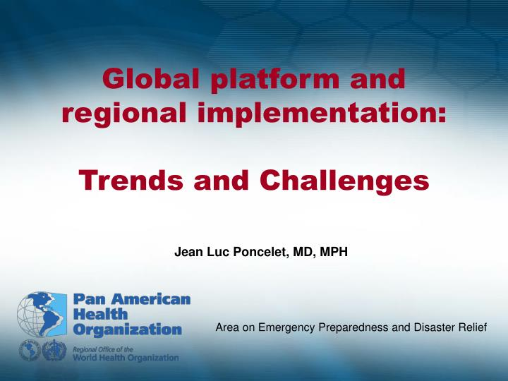 global platform and regional implementation trends and challenges n.
