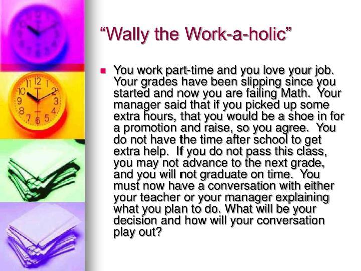 """Wally the Work-a-holic"""