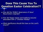does this cause you to question easter celebration
