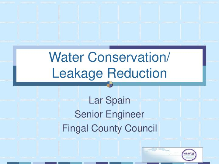 Water conservation leakage reduction