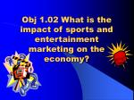 obj 1 02 what is the impact of sports and entertainment marketing on the economy