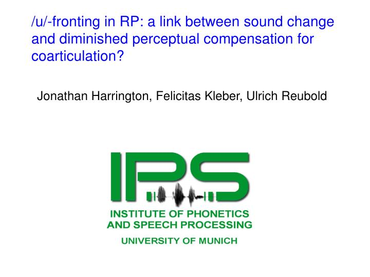 /u/-fronting in RP: a link between sound change and diminished perceptual compensation for coarticul...