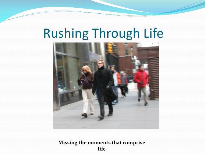 Rushing Through Life