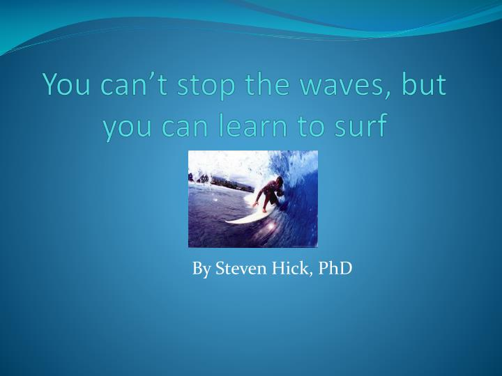 You can t stop the waves but you can learn to surf