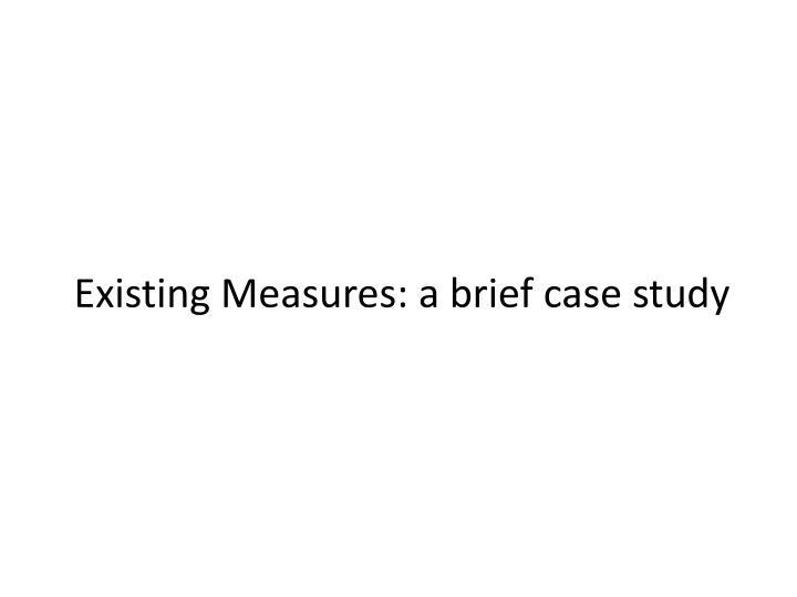 Existing Measures: a brief case study