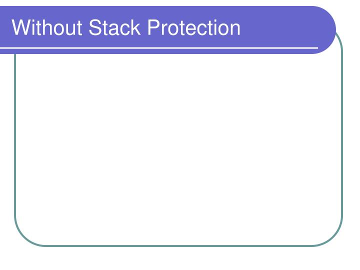 Without stack protection