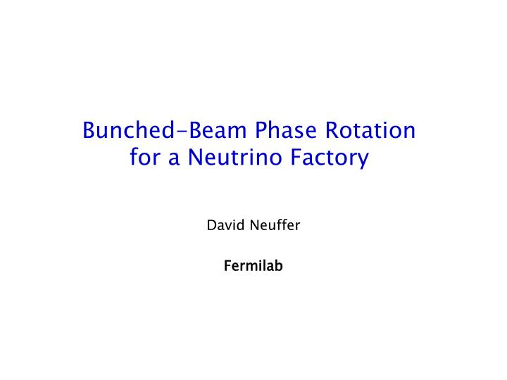 Bunched beam phase rotation for a neutrino factory