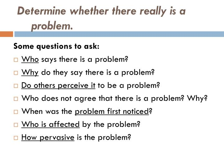 Determine whether there really is a problem.
