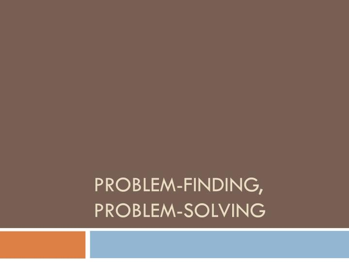 Problem-Finding, Problem-Solving