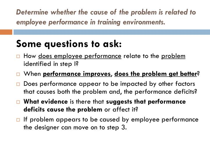 Determine whether the cause of the problem is related to employee performance in training environments.