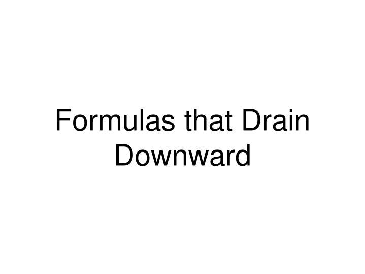 Formulas that Drain Downward