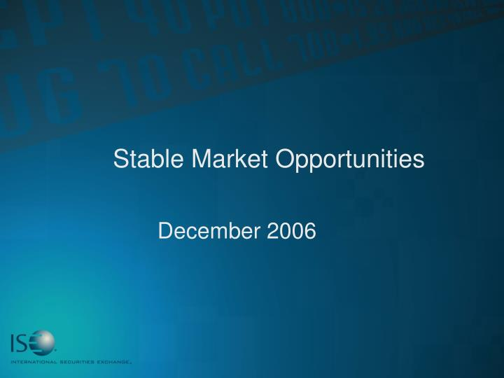 Stable market opportunities