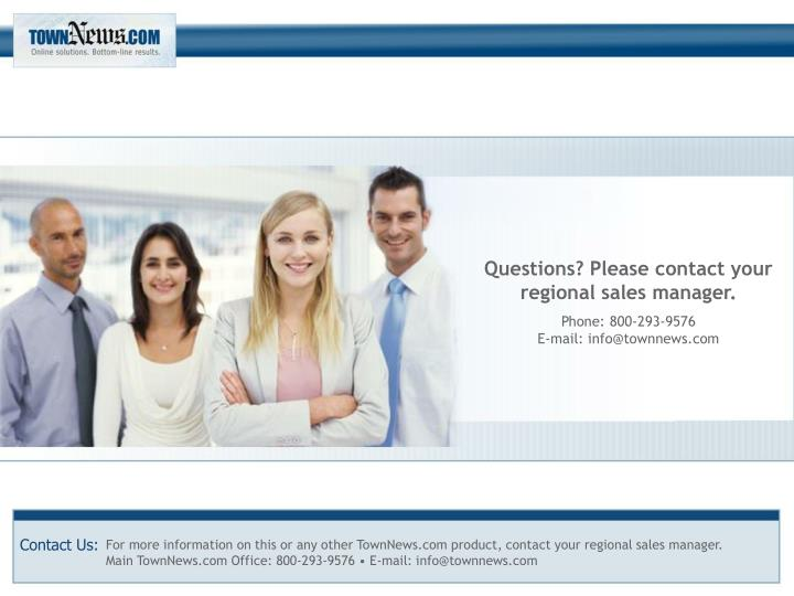 Questions? Please contact your regional sales manager.