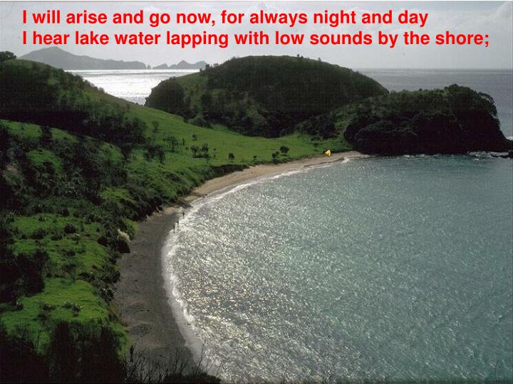 I will arise and go now, for always night and day