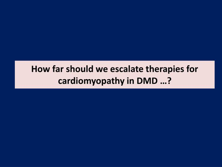 How far should we escalate therapies for cardiomyopathy in DMD …?