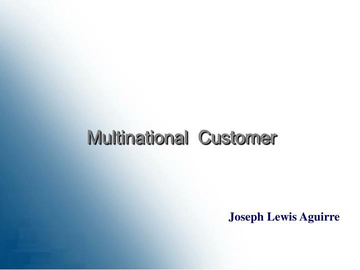 Multinational  Customer