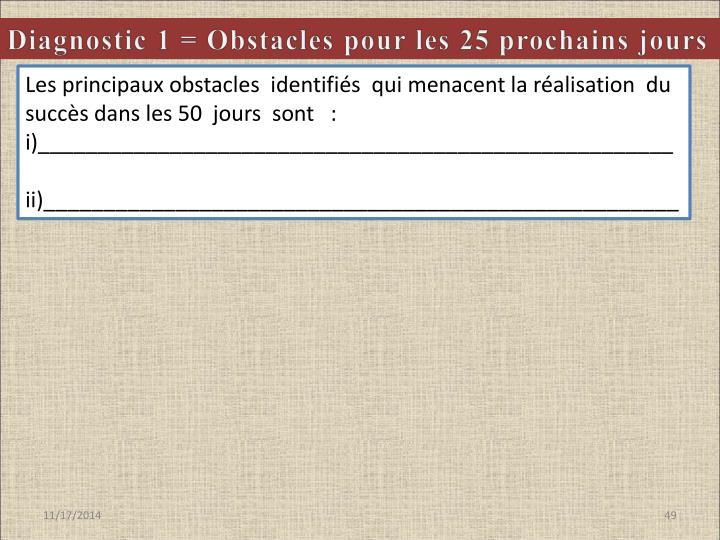 Diagnostic 1 = Obstacles pour les 25 prochains jours