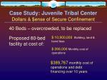 case study juvenile tribal center dollars ense of secure confinement