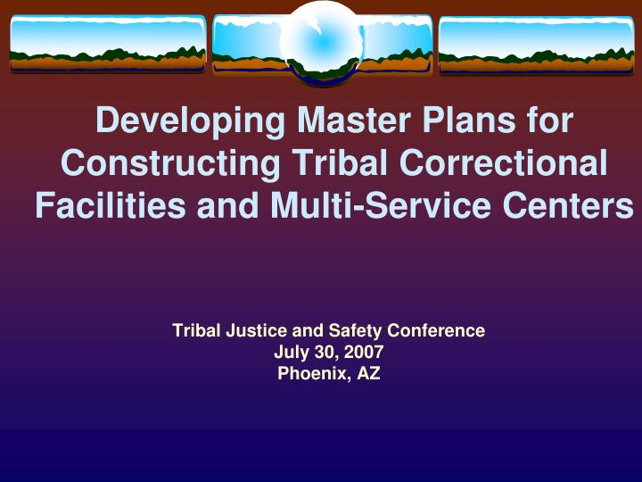 developing master plans for constructing tribal correctional facilities and multi service centers n.