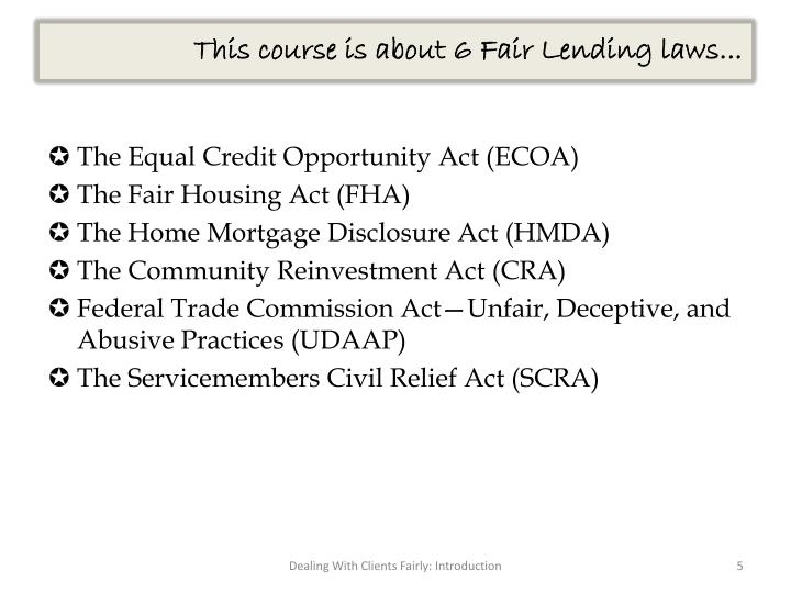 This course is about 6 Fair Lending laws...