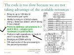 the code is too slow because we are not taking advantage of the available resources