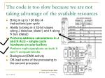 the code is too slow because we are not taking advantage of the available resources1