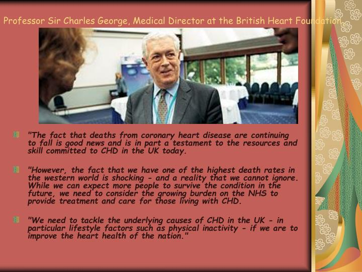 Professor Sir Charles George, Medical Director at the British Heart Foundation