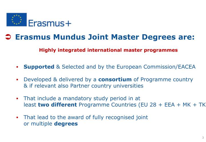 Erasmus Mundus Joint Master Degrees are:
