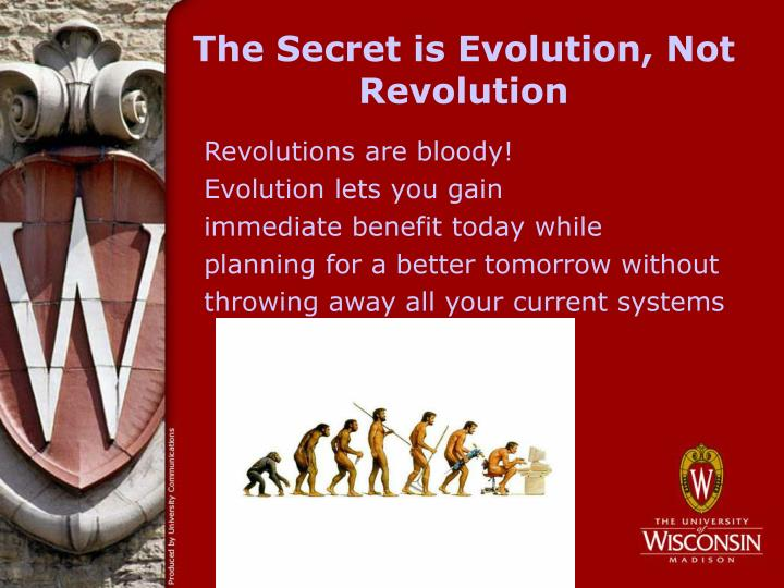 The Secret is Evolution, Not Revolution