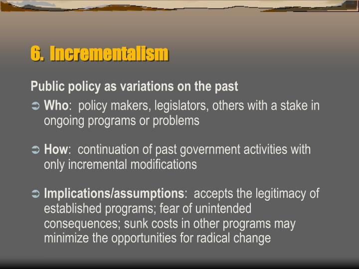 6.  Incrementalism