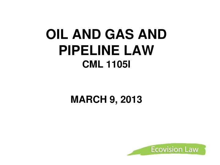 oil and gas and pipeline law cml 1105i march 9 2013