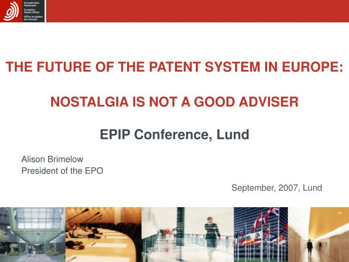 The future of the patent system in europe nostalgia is not a good adviser epip conference lund