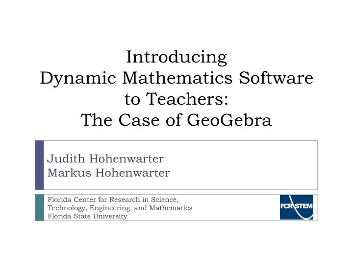 Introducing dynamic mathematics software to teachers the case of geogebra