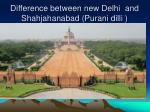 difference between new delhi and shahjahanabad purani dilli3
