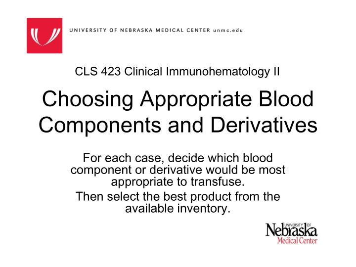 choosing appropriate blood components and derivatives n.