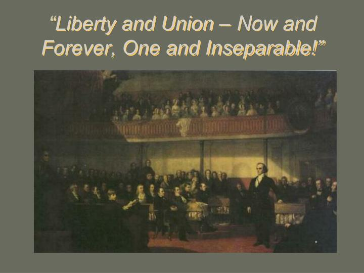 """Liberty and Union – Now and Forever, One and Inseparable!"""