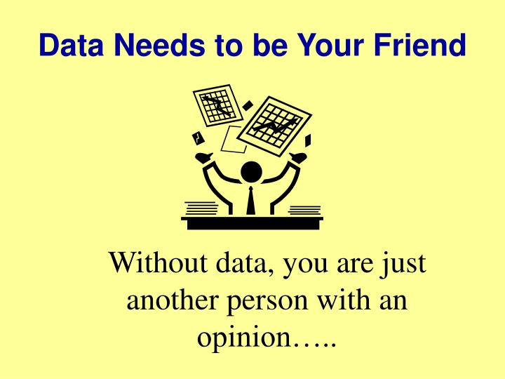 Data Needs to be Your Friend