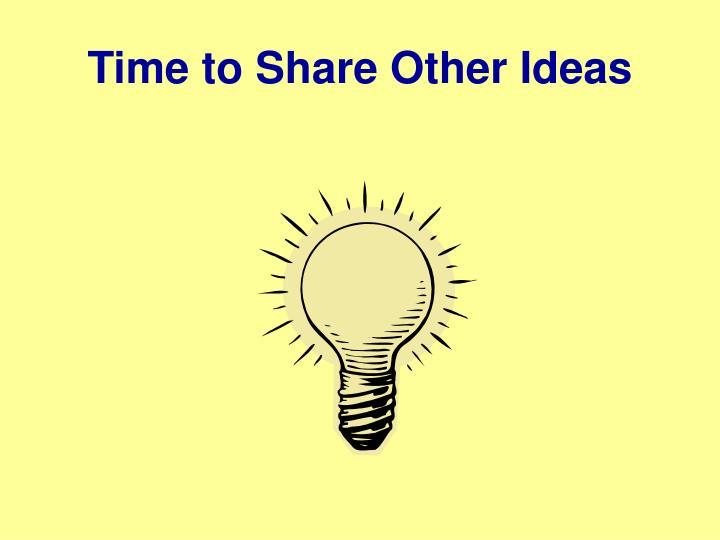 Time to Share Other Ideas