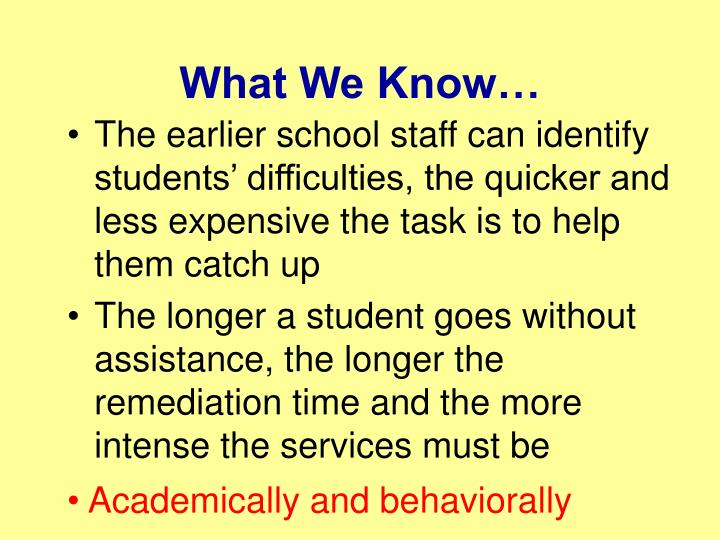 The earlier school staff can identify students' difficulties, the quicker and less expensive the task is to help them catch up