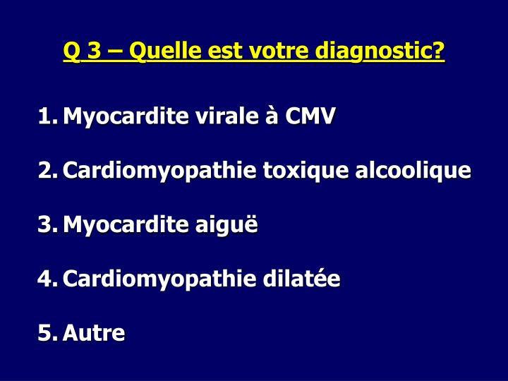 Q 3 – Quelle est votre diagnostic?