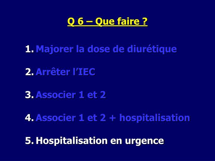 Q 6 – Que faire ?