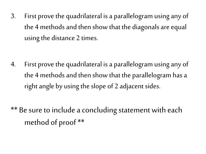 First prove the quadrilateral is a parallelogram using any of the 4 methods and then show that the diagonals are equal using the distance 2 times.