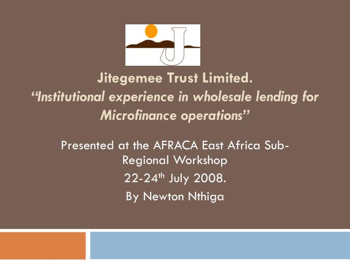 jitegemee trust limited institutional experience in wholesale lending for microfinance operations n.
