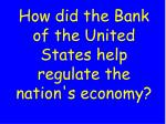 how did the bank of the united states help regulate the nation s economy