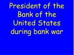 president of the bank of the united states during bank war